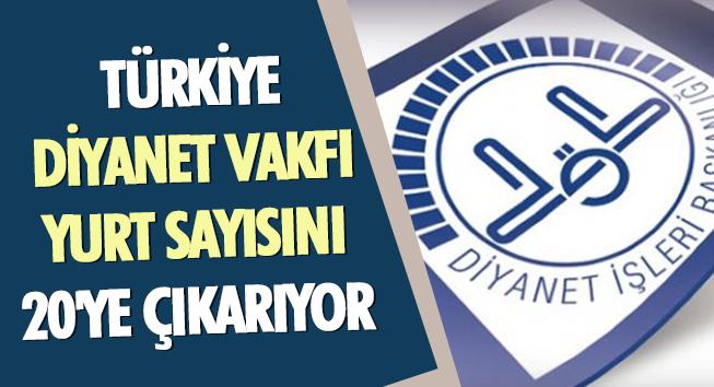 Türkiye Diyanet Vakfı Yurt Sayısını 20'Ye Çıkarıyor