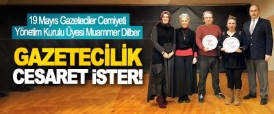 19 Mayıs Gazeteciler Cemiyeti Yönetim Kurulu Üyesi Muammer Dilber: Gazetecilik cesaret ister!