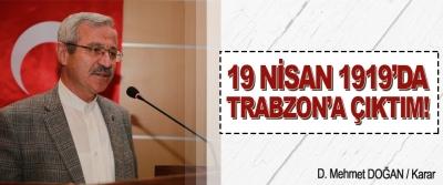 19 Nisan 1919'da Trabzon'a Çıktım!