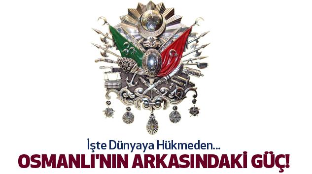 İşte Dünyaya Hükmeden Osmanlı'nın Arkasındaki Güç!