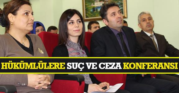 "HÜKÜMLÜLERE ""SUÇ VE CEZA"" KONFERANSI"