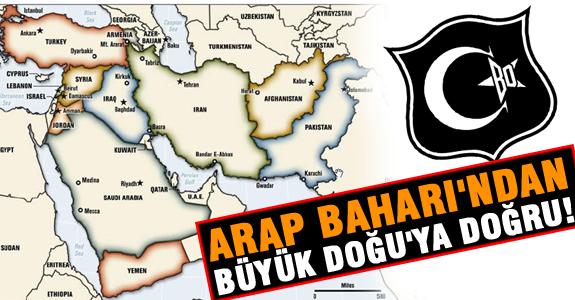 ARAP BAHARI'NDAN BÜYÜK DOĞU'YA DOĞRU!