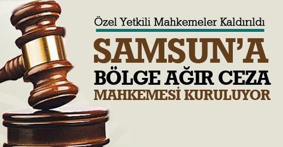 Samsun'a bölge ağır ceza mahkemesi kuruluyor.
