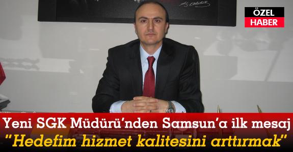 SGK Müdürü Selami Göz'den Samsun'a ilk mesaj