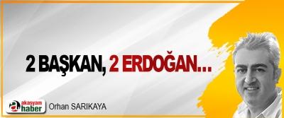 2 Başkan, 2 Erdoğan…