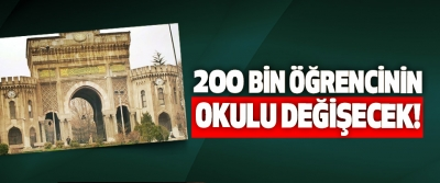 200 Bin Öğrencinin Okulu Değişecek!