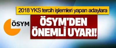 2018 YKS tercih işlemleri yapan adaylara ÖSYM'den önemli uyarı!