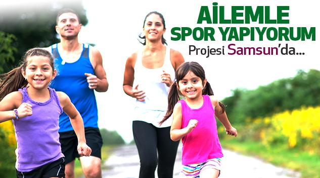 """""""Ailemle Spor Yapıyorum"""" Projesi Samsun'da..."""