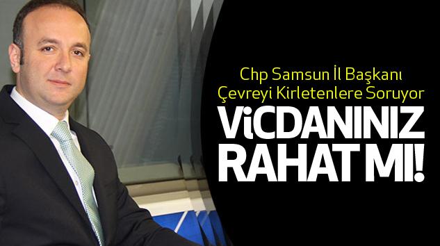 Chp Samsun İl Başkanı Çevreyi Kirletenlere Soruyor...