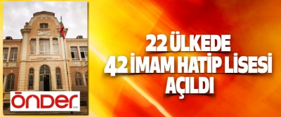 22 Ülkede 42 İmam Hatip Lisesi Açıldı
