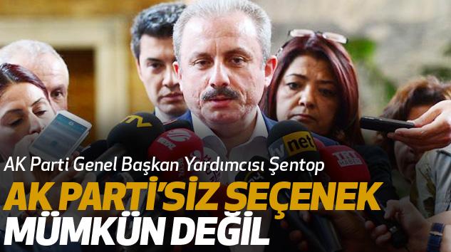 Mustafa Şentop: Ak Parti'siz Seçenek Mümkün Değil
