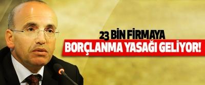 23 Bin Firmaya Borçlanma Yasağı Geliyor!