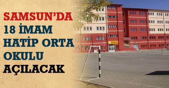Samsun'da 18 İmam Hatip Orta Okulu Açılacak