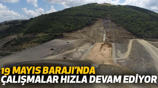 19 Mayıs Barajı'nda Çalışmalar Hızla Devam Ediyor
