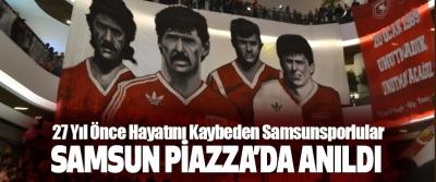 27 Yıl Önce Hayatını Kaybeden Samsunsporlular Samsun Piazza'da Anıldı