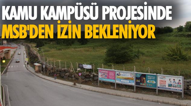Kamu Kampüsü Projesinde MSB'den İzin Bekleniyor