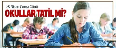 28 Nisan Cuma Günü Okullar Tatil mi?
