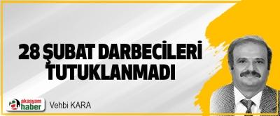 28 Şubat Darbecileri Tutuklanmadı
