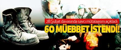 28 Şubat davasında savcı mütalaasını açıkladı 60 müebbet istendi!