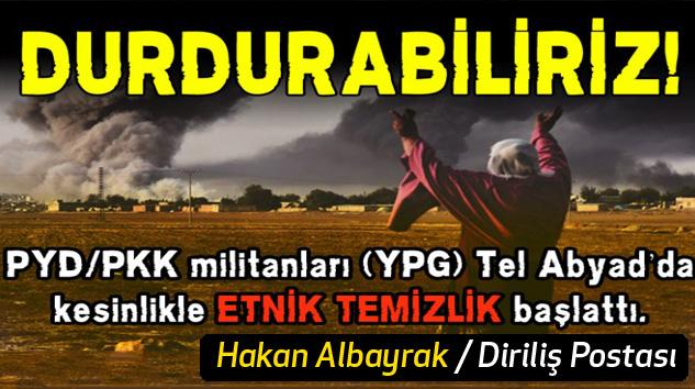 PYD'nin Etnik Temizlik Kampanyasını Durdurabiliriz