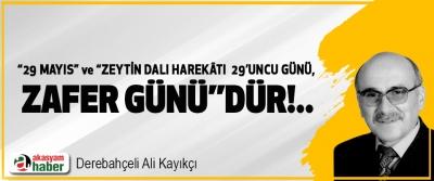 """""""29 Mayıs"""" ve """"Zeytin Dalı Harekâtı 29'uncu günü, zafer günü""""dür!.."""