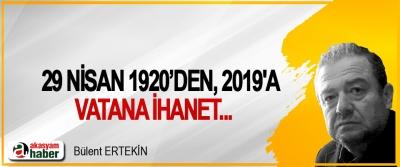 29 Nisan 1920'den, 2019'a Vatana İhanet...