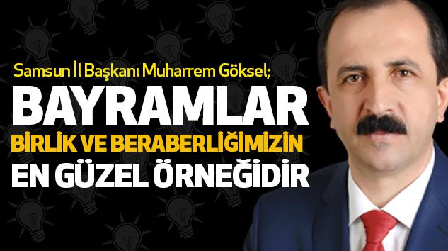 AK Parti İl Başkanı Göksel: Bayramlar Birlik Ve Beraberliğimizin En Güzel Örneğidir