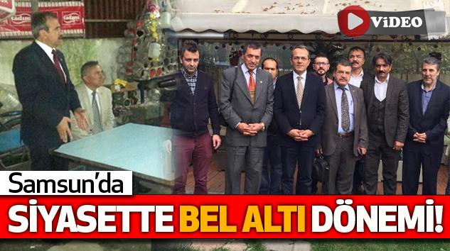 Samsun'da Siyasette Bel Altı Dönemi!