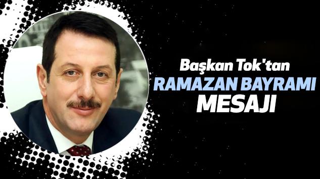 Başkan Tok'tan Ramazan Bayramı Mesajı