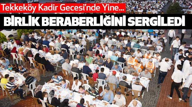 Tekkeköy Kadir Gecesi'nde Yine Birlik Beraberliğini Sergiledi