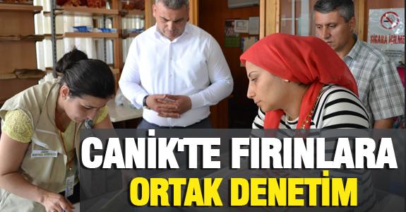 CANİK'TE FIRINLARA ORTAK DENETİM