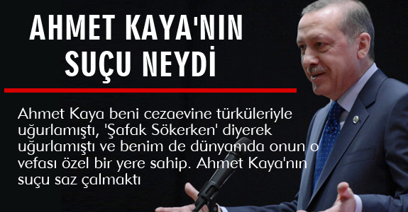 AHMET KAYA'NIN SUÇU NEYDİ
