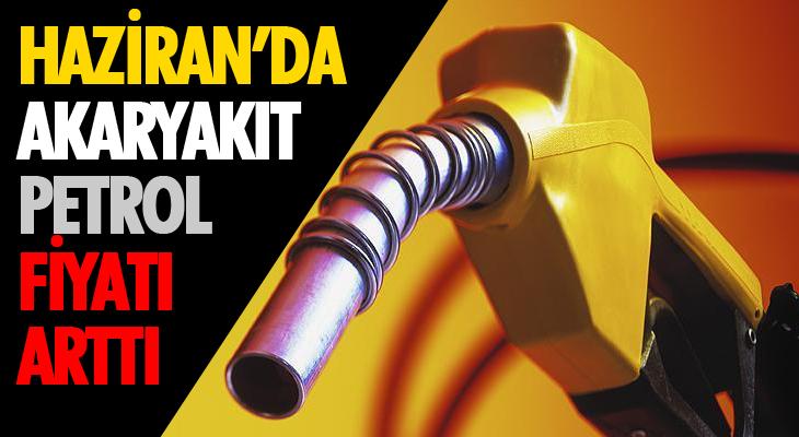 Haziran'da Akaryakıt Ve Petrol Fiyatı Arttı