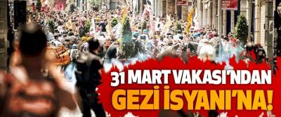 31 Mart Vakası'ndan Gezi İsyanı'na!