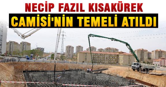 Necip Fazıl Kısakürek Camisi'nin Temeli Atıldı ..