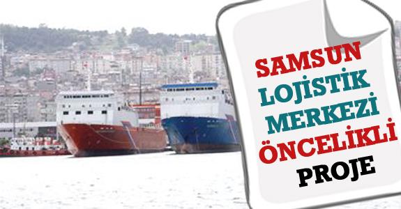 Samsun Lojistik Merkezi, Öncelikli Projeler Kapsamına Alındı.