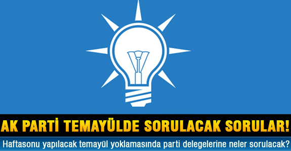 AK PARTİ TEMAYÜLDE SORULACAK SORULAR!