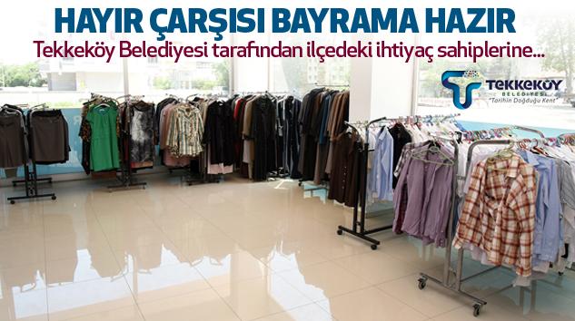Tekkeköy Belediyesi Hayır Çarşısı Bayrama Hazır...