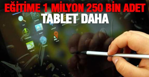 EĞİTİME 1 MİLYON 250 BİN ADET TABLET DAHA