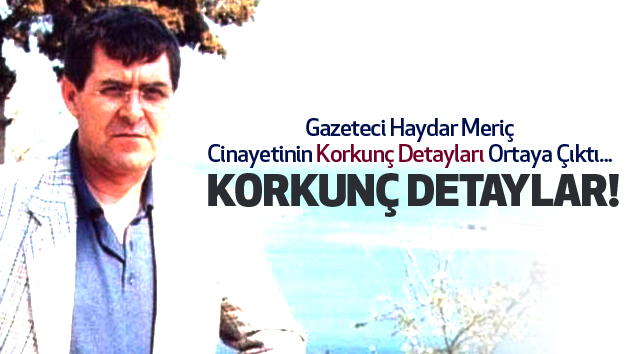 Gazeteci Haydar Meriç cinayetinin...