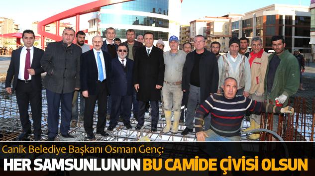 Canik Belediye Başkanı Osman Genç:Her Samsunlunun Bu Camide Çivisi Olsun