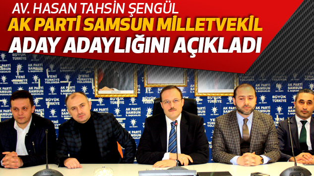 Av. Hasan Tahsin Şengül Ak Parti Samsun Milletvekil Aday Adaylığını Açıkladı