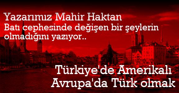 Türkiye'de Amerikalı, Avrupa'da Türk olmak