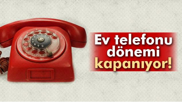Ev telefonu dönemi kapanıyor