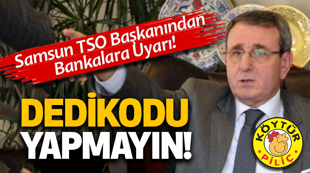 Samsun TSO Başkanından Bankalara Uyarı!