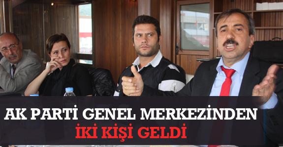 AK PARTİ GENEL MERKEZİ'NDEN İKİ KİŞİ GELDİ!