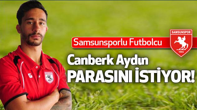 Samsunsporlu Futbolcu Canberk Aydın Parasını İstiyor!