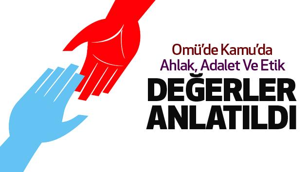 Omü'de Kamu'da Ahlak, Adalet Ve Etik Değerler Anlatıldı..