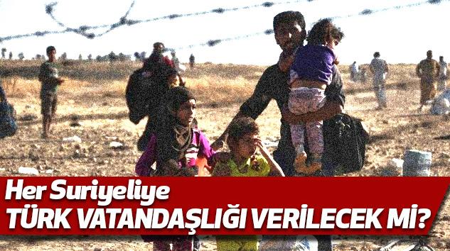 Her Suriyeliye Türk Vatandaşlığı Verilecek Mi?