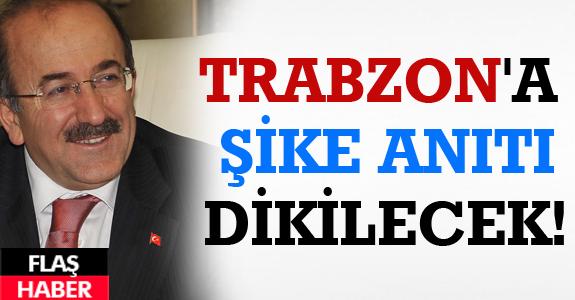 TRABZON'A 'ŞİKE ANITI' DİKİLECEK!